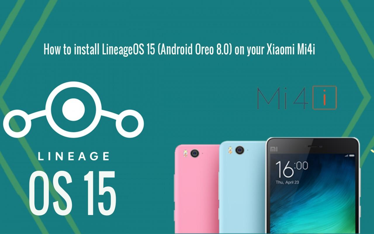 How to get Android Oreo 8 0 on Xiaomi Mi4i via LineageOS 15 ROM