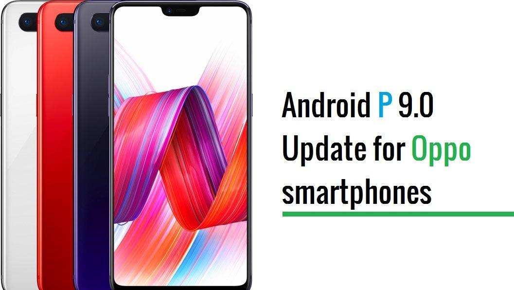 List of Oppo phones expected to get Android Pie 9 0 Update